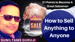 31 Points to Become A Great Salesman How to Sell Anything to anyone? Sales Techniques by Suniltams Guruji